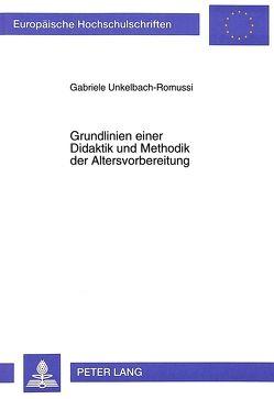 Grundlinien einer Didaktik und Methodik der Altersvorbereitung von Unkelbach-Romussi,  Gabriele