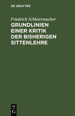 Grundlinien einer Kritik der bisherigen Sittenlehre von Schleiermacher,  Friedrich