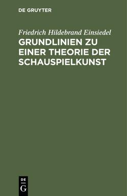 Grundlinien zu einer Theorie der Schauspielkunst von Einsiedel,  Friedrich Hildebrand