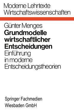 Grundmodelle wirtschaftlicher Entscheidungen von Menges,  Günter