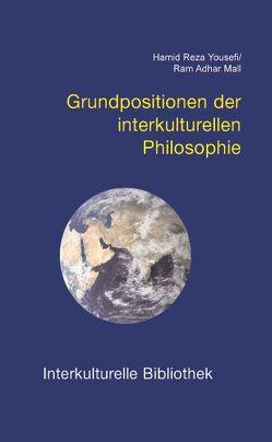 Grundpositionen der interkulturellen Philosophie von Mall,  Ram A, Yousefi,  Hamid R