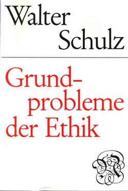Grundprobleme der Ethik von Schulz,  Walter