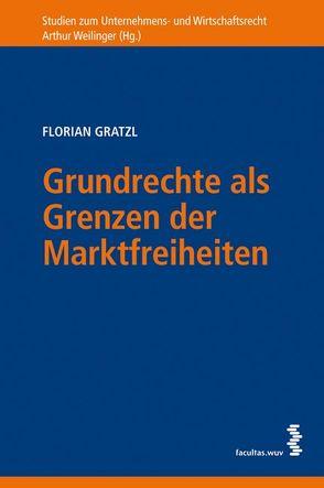 Grundrechte als Grenzen der Marktfreiheit von Gratzl,  Florian