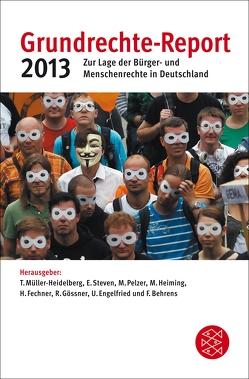 Grundrechte-Report 2013 von Behrens,  Falko, Engelfried,  Ulrich, Fechner,  Heiner, Gössner,  Rolf, Heiming,  Martin, Müller-Heidelberg,  Till, Pelzer,  Marei, Steven,  Elke