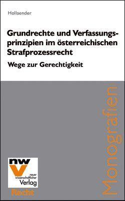 Grundrechte und Verfassungsprinzipien im österreichischen Strafprozessrecht von Hollaender,  Adrian