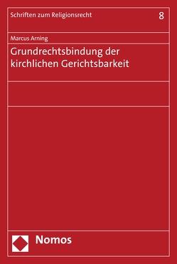Grundrechtsbindung der kirchlichen Gerichtsbarkeit von Arning,  Marcus