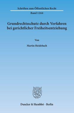 Grundrechtsschutz durch Verfahren bei gerichtlicher Freiheitsentziehung. von Heidebach,  Martin