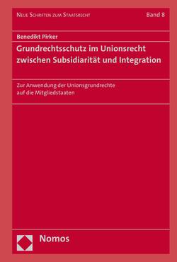 Grundrechtsschutz im Unionsrecht zwischen Subsidiarität und Integration von Pirker,  Benedikt