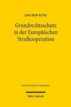 Grundrechtsschutz in der Europäischen Strafkooperation von Rung,  Joachim