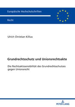 Grundrechtsschutz und Unionsrechtsakte von Killius,  Ulrich Christian
