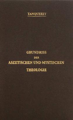 Grundriss der aszetischen und mystischen Theologie von Tanquerey,  Adolphe