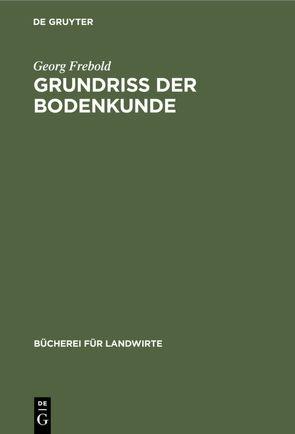 Grundriß der Bodenkunde von Frebold,  Georg
