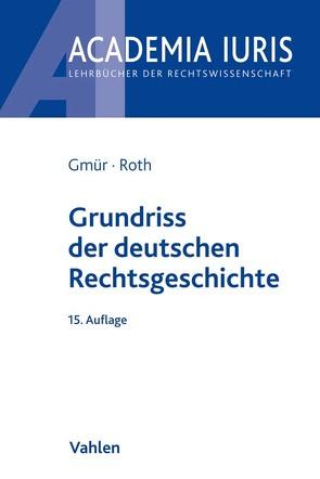 Grundriss der deutschen Rechtsgeschichte von Gmür,  Rudolf, Roth,  Andreas