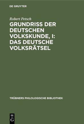 Grundriß der deutschen Volkskunde, I: Das deutsche Volksrätsel von Petsch,  Robert