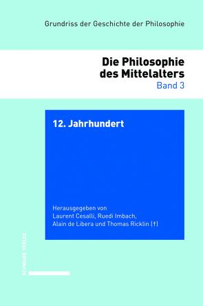 Grundriss der Geschichte der Philosophie. Begründet von Friedrich… / 12. Jahrhundert von Cesalli,  Laurent, de Libera,  Alain, Imbach,  Ruedi, Ricklin,  Thomas