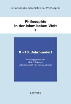 Grundriss der Geschichte der Philosophie.Begründet von Friedrich… / Philosophie in der islamischen Welt / 8. – 10. Jahrhundert von Rudolph,  Ulrich, Würsch,  Renate