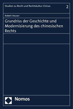 Grundriss der Geschichte und Modernisierung des chinesischen Rechts von Heuser,  Robert
