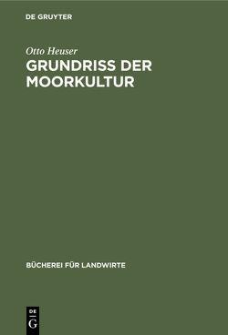 Grundriß der Moorkultur von Heuser,  Otto