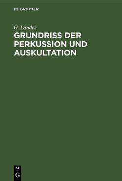 Grundriss der Perkussion und Auskultation von Landes,  Georg