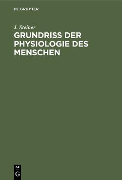 Grundriss der Physiologie des Menschen von Steiner,  J