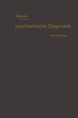 Grundriss der psychiatrischen Diagnostik nebst einem Anhang enthaltend die für den Psychiater wichtigsten Gesetzesbestimmungen und eine Uebersicht der gebräuchlichsten Schlafmittel von Raecke,  Julius