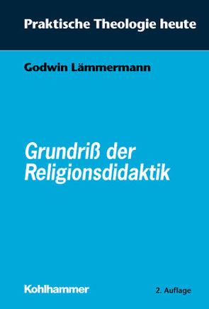 Grundriss der Religionsdidaktik von Bitter,  Gottfried, Cornehl,  Peter, Fuchs,  Ottmar, Gerhards,  Albert, Lämmermann,  Godwin, Wegenast,  Klaus