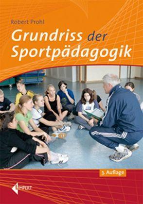 Grundriss der Sportpädagogik von Prohl,  Robert