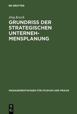 Grundriß der strategischen Unternehmensplanung von Krech,  Jörg