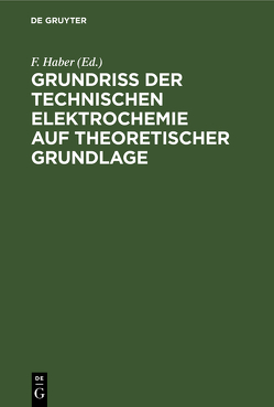Grundriss der Technischen Elektrochemie auf theoretischer Grundlage von Haber,  F.