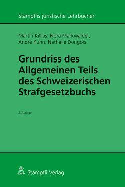 Grundriss des Allgemeinen Teils des Schweizerischen Strafgesetzbuchs von Dongois,  Nathalie, Killias,  Martin, Kuhn,  André, Markwalder,  Nora