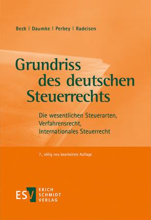 Grundriss des deutschen Steuerrechts von Beck,  Hans-Joachim, Daumke,  Michael, Perbey,  Uwe, Radeisen,  Rolf-Rüdiger