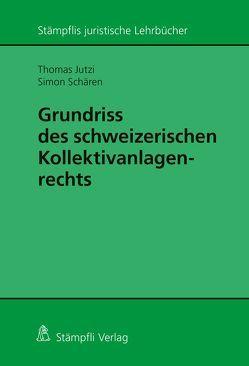 Grundriss des schweizerischen Kollektivanlagenrechts von Jutzi,  Thomas, Schären,  Simon