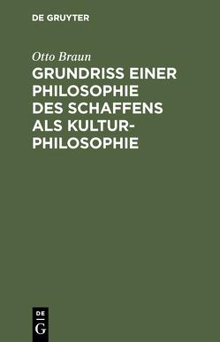 Grundriß einer Philosophie des Schaffens als Kulturphilosophie von Braun,  Otto