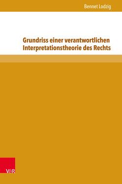 Grundriss einer verantwortlichen Interpretationstheorie des Rechts von Lodzig,  Bennet