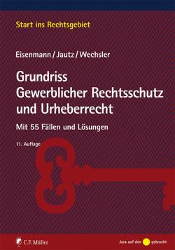 Grundriss Gewerblicher Rechtsschutz und Urheberrecht von Eisenmann,  Hartmut, Jautz,  Ulrich, Wechsler,  Andrea