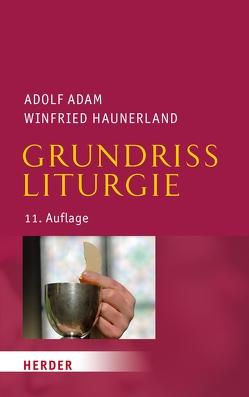 Grundriss Liturgie von Adam,  Adolf, Haunerland,  Prof. Winfried