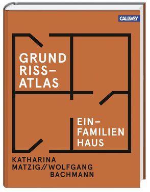 GrundrissAtlas Einfamilienhaus von Bachmann,  Wolfgang, Matzig,  Katharina