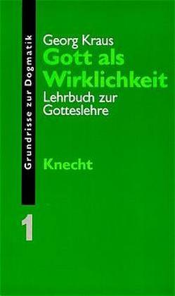 Grundrisse zur Dogmatik / Gott als Wirklichkeit von Kraus,  Georg