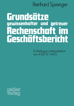 Grundsätze gewissenhafter und getreuer Rechenschaft im Geschäftsbericht von Sprenger,  Reinhard