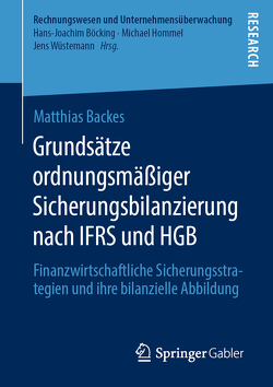Grundsätze ordnungsmäßiger Sicherungsbilanzierung nach IFRS und HGB von Backes,  Matthias