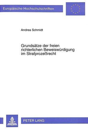 Grundsätze der freien richterlichen Beweiswürdigung im Strafprozeßrecht von Schmidt,  Andrea