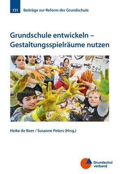 Grundschule entwickeln – Gestaltungsspielräume nutzen von de Boer,  H., Peters,  Susanne