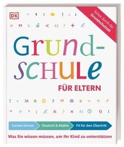 Grundschule für Eltern: Lernen lernen, Deutsch und Mathe, Fit für den Übertritt von Essigkrug,  Ursula, Schieckel,  Anne