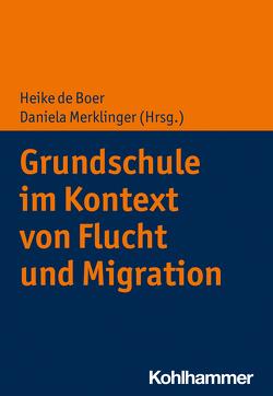 Grundschule im Kontext von Flucht und Migration von Boer,  Heike de, Merklinger,  Daniela