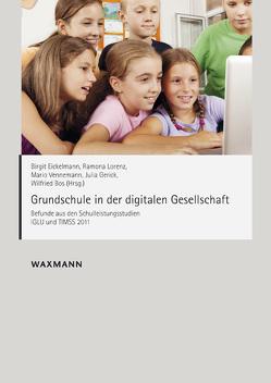 Grundschule in der digitalen Gesellschaft von Bos,  Wilfried, Eickelmann,  Birgit, Gerick,  Julia, Lorenz,  Ramona, Vennemann,  Mario