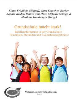Grundschule macht stark! von Fröhlich-Gildhoff,  Klaus, Hamberger,  Matthias, Kerscher-Becker,  Jutta, Rieder,  Sophia, Schopp,  Stefanie, von Hüls,  Bianca