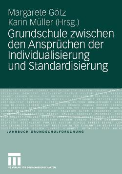 Grundschule zwischen den Ansprüchen der Individualisierung und Standardisierung von Götz,  Margarete, Mueller,  Karin