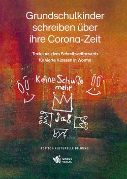 Grundschulkinder schreiben über ihre Corona-Zeit von Schmitt,  Bertram