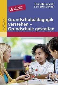 Grundschulpädagogik verstehen – Grundschule gestalten von Denner,  Liselotte, Schumacher,  Eva