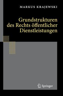 Grundstrukturen des Rechts öffentlicher Dienstleistungen von Krajewski,  Markus